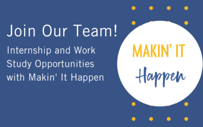 Internship and Work Study Opportunities with Makin' It Happen!!!