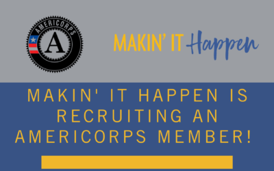 Makin' It Happen is Recruiting An AmeriCorps Member!