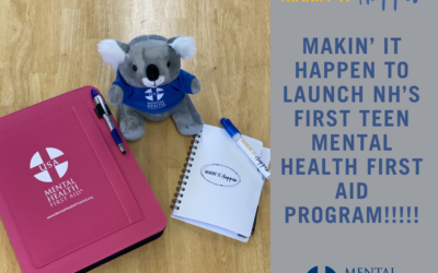 Makin' It Happen to Launch NH's First teen Mental Health First Aid Program!!!!!