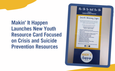 Makin' It Happen Launches New Youth Resource Card Focused on Crisis and Suicide Prevention Resources