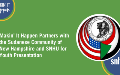 Makin' It Happen Partners with the Sudanese Community of New Hampshire and Southern New Hampshire University to Deliver An Interactive Presentation to Sudanese Youth