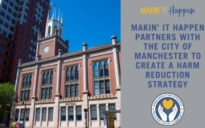 Makin' It Happen Partners with the City of Manchester to create a harm reduction strategy